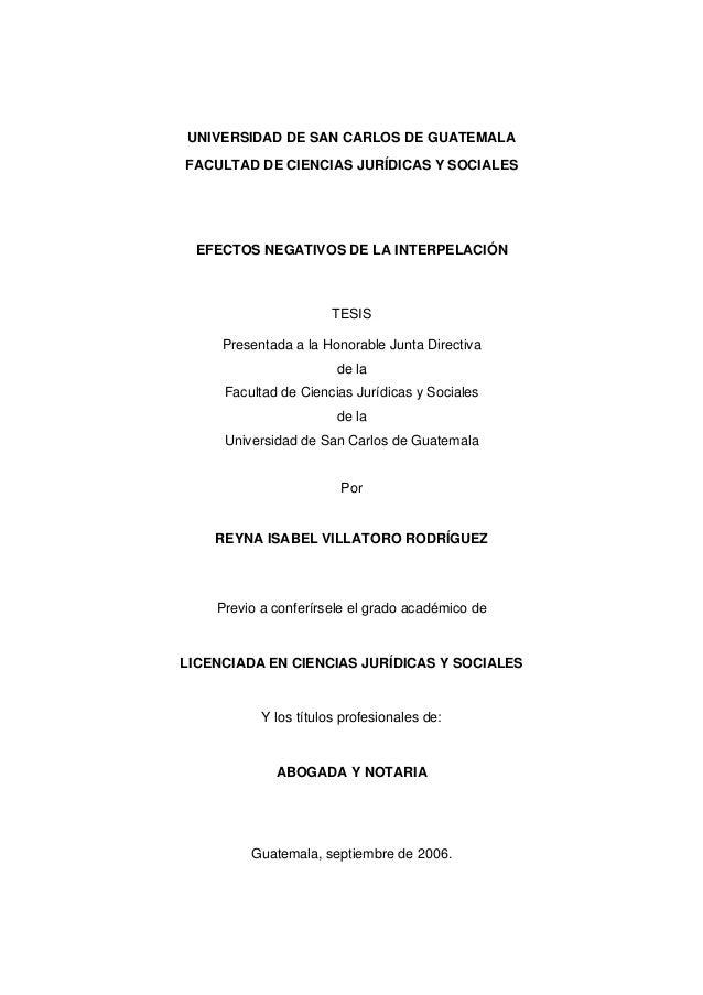 UNIVERSIDAD DE SAN CARLOS DE GUATEMALA FACULTAD DE CIENCIAS JURÍDICAS Y SOCIALES  EFECTOS NEGATIVOS DE LA INTERPELACIÓN  T...