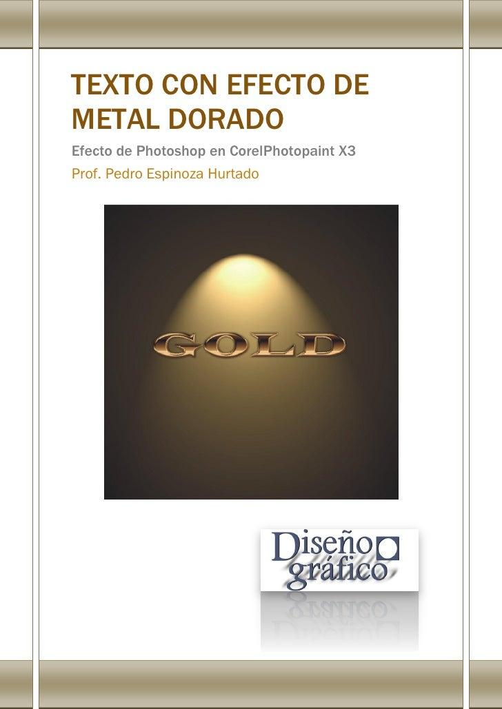 TEXTO CON EFECTO DE METAL DORADO Efecto de Photoshop en CorelPhotopaint X3 Prof. Pedro Espinoza Hurtado