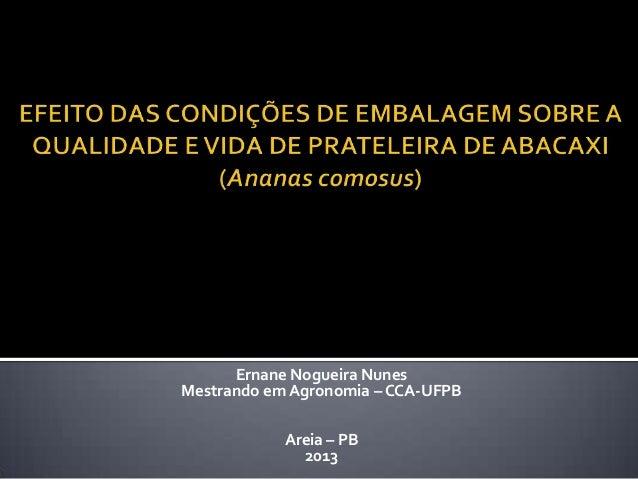 Ernane Nogueira NunesMestrando em Agronomia – CCA-UFPB            Areia – PB              2013