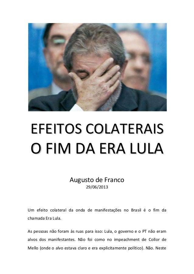 EEFFEEIITTOOSS CCOOLLAATTEERRAAIISS OO FFIIMM DDAA EERRAA LLUULLAA Augusto de Franco 29/06/2013 Um efeito colateral da ond...