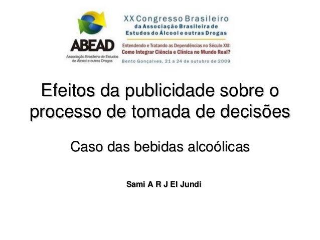 Efeitos da publicidade sobre oprocesso de tomada de decisões    Caso das bebidas alcoólicas            Sami A R J El Jundi