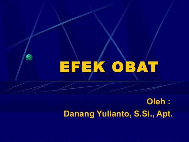 EFEK OBAT Oleh : Danang Yulianto, S.Si., Apt.