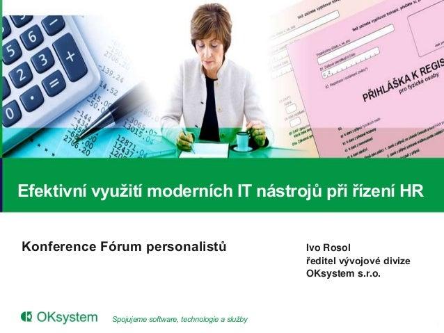 Efektivní využití moderních IT nástrojů při řízení HRKonference Fórum personalistů                          Ivo Rosol     ...