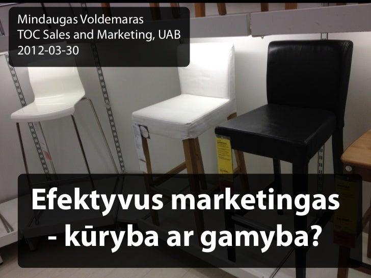 """Mindaugas Voldemaras, direktorius, UAB """"TOC sales and marketing"""", tinklaraščio CommonSense.lt autorius, """"Efektyvus marketingas - kūryba ar gamyba?"""""""