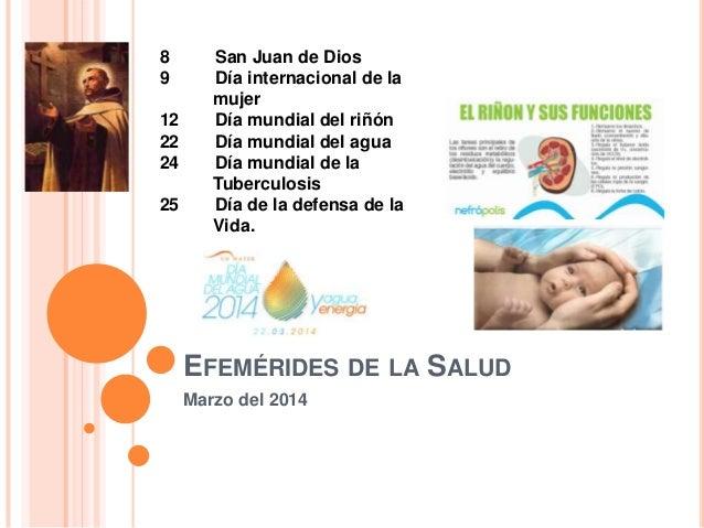 8 9 12 22 24 25  San Juan de Dios Día internacional de la mujer Día mundial del riñón Día mundial del agua Día mundial de ...