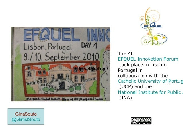 The 4th EFQUEL Innovation Forum took place in Lisbon, Portugal in collaboration with the Catholic University of Portug (UC...