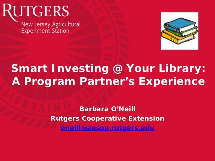 Smart Investing @ Your Library:A Program Partner's Experience             Barbara O'Neill      Rutgers Cooperative Extensi...