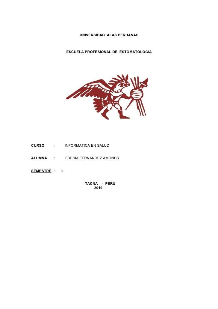 UNIVERSIDAD ALAS PERUANAS                      ESCUELA PROFESIONAL DE ESTOMATOLOGIA     CURSO    :        INFORMATICA EN S...