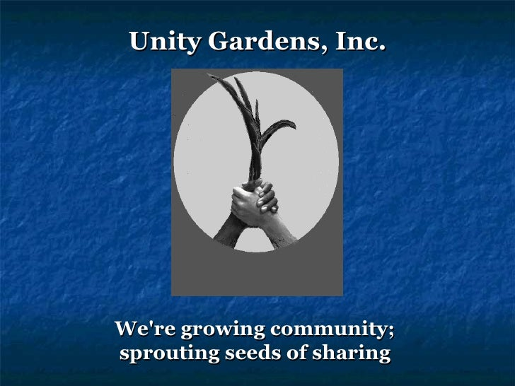 Unity Gardens, Inc. We're growing community;  sprouting seeds of sharing