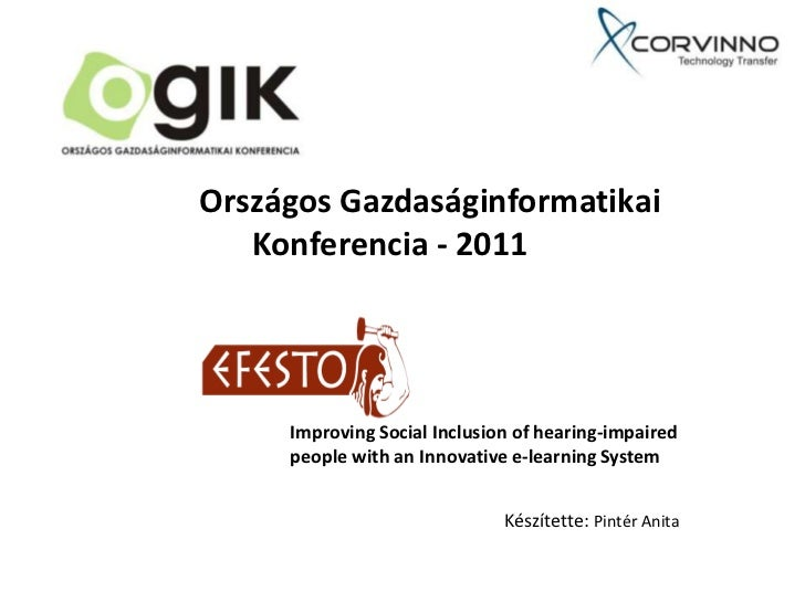 Országos Gazdaságinformatikai   Konferencia - 2011     Improving Social Inclusion of hearing-impaired     people with an I...