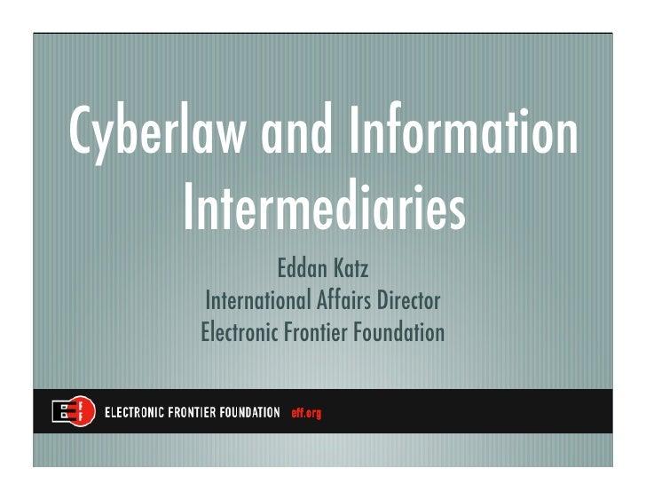 Cyberlaw and Information      Intermediaries                 Eddan Katz       International Affairs Director       Electro...