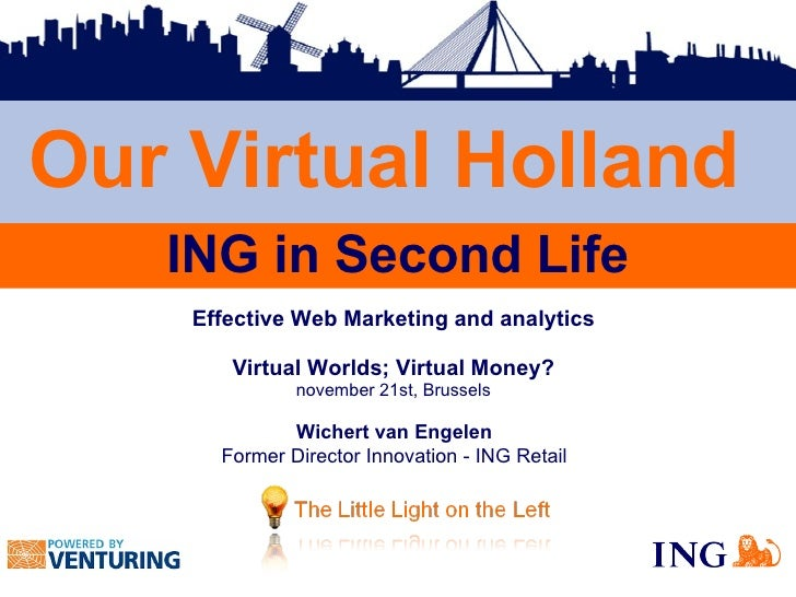 Effective Web Marketing and analytics Virtual Worlds; Virtual Money? november 21st, Brussels Wichert van Engelen Former Di...