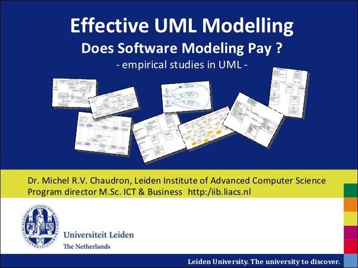 Effective UML Modelling            Does Software Modeling Pay ?                     - empirical studies in UML -Dr. Michel...
