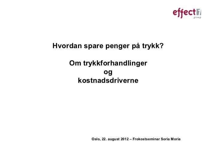 Hvordan spare penger på trykk?    Om trykkforhandlinger             og     kostnadsdriverne          Oslo, 22. august 2012...