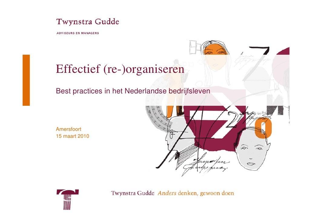 Effectief (re-)organiseren Best practices in het Nederlandse bedrijfsleven     Amersfoort 15 maart 2010