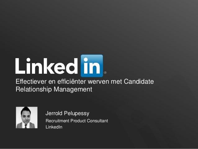 Effectiever en efficiënter werven met Candidate Relationship Management Jerrold Pelupessy Recruitment Product Consultant L...