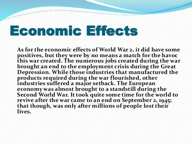 the after effects of world war The after-effects of world war i were, actually, the entire remainder of the 20th century the war to end all wars led directly to the 2nd world war, through the abusive and oppressive treaty of versailles, which was intended to demolish german sovereignty forever, through the.