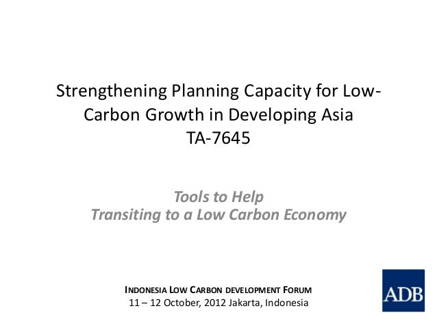 Strengthening Planning Capacity for Low-    Carbon Growth in Developing Asia                TA-7645                Tools t...