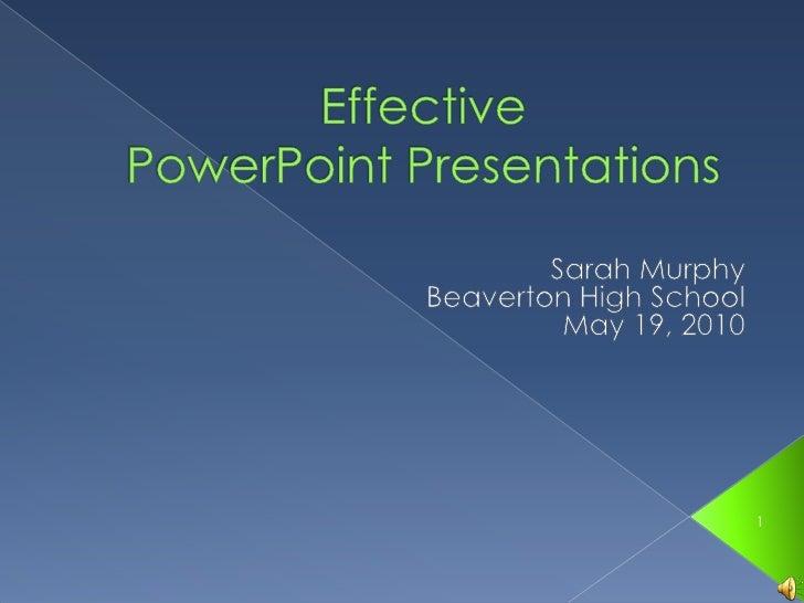 EffectivePowerPoint Presentations<br />Sarah Murphy<br />Beaverton High School<br />March 11, 2010<br />1<br />