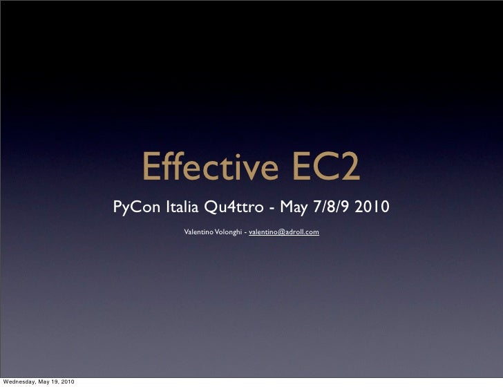 Effective EC2                           PyCon Italia Qu4ttro - May 7/8/9 2010                                    Valentino...