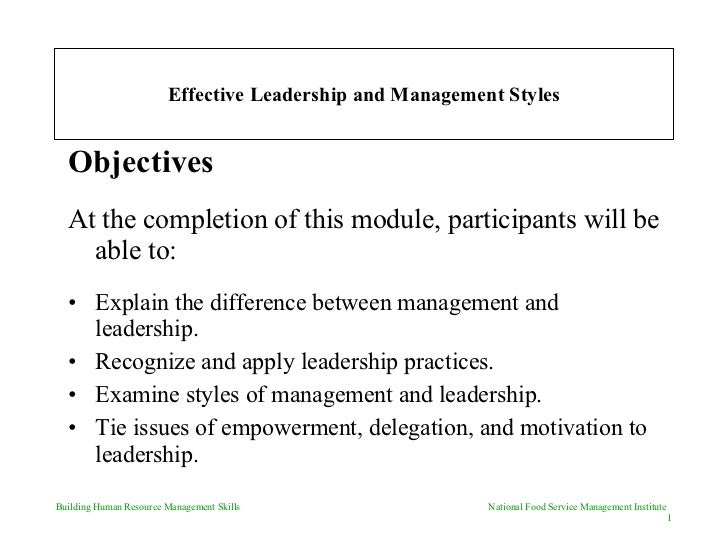 Effective Leadership and Management Styles <ul><li>Objectives </li></ul><ul><li>At the completion of this module, particip...
