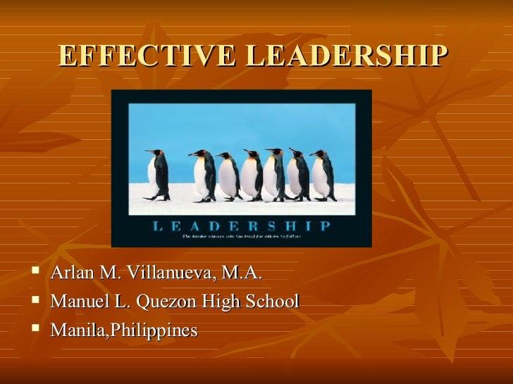 EFFECTIVE LEADERSHIP   <ul><li>Arlan M. Villanueva, M.A. </li></ul><ul><li>Manuel L. Quezon High School </li></ul><ul><li>...