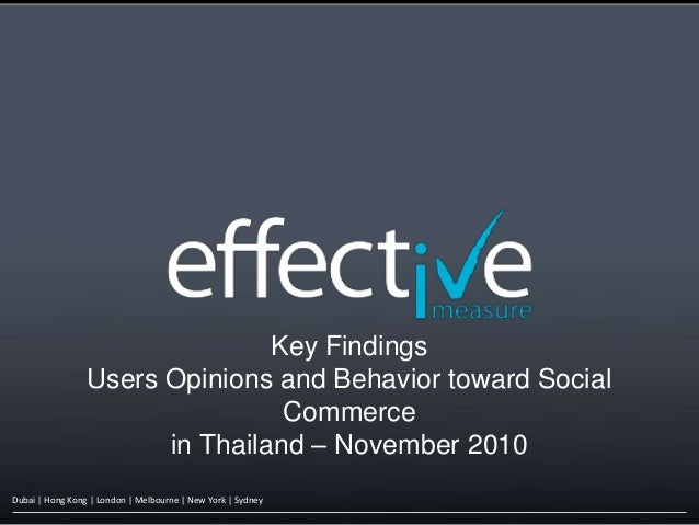 Dubai | Hong Kong | London | Melbourne | New York | Sydney Key Findings Users Opinions and Behavior toward Social Commerce...
