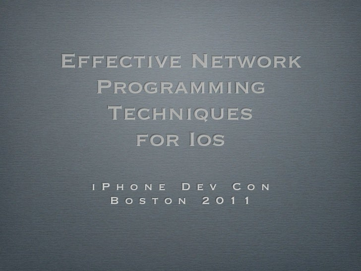 Effective Network  Programming   Techniques     for Ios  i P h o n e D e v C o n     B o s t o n 2 0 1 1