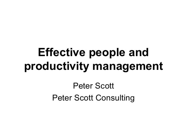 Effective people andproductivity management         Peter Scott    Peter Scott Consulting