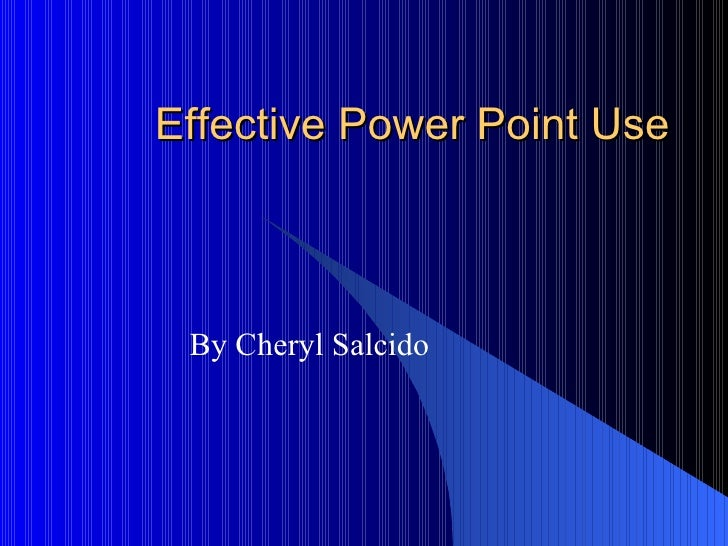 Effective Power Point Use By Cheryl Salcido