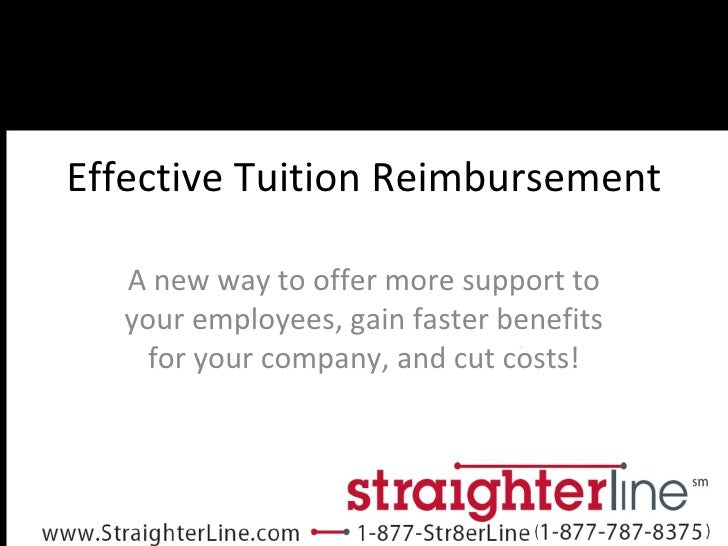 Effective Tuition Reimbursement A new way to offer more support to your employees, gain faster benefits for your company, ...