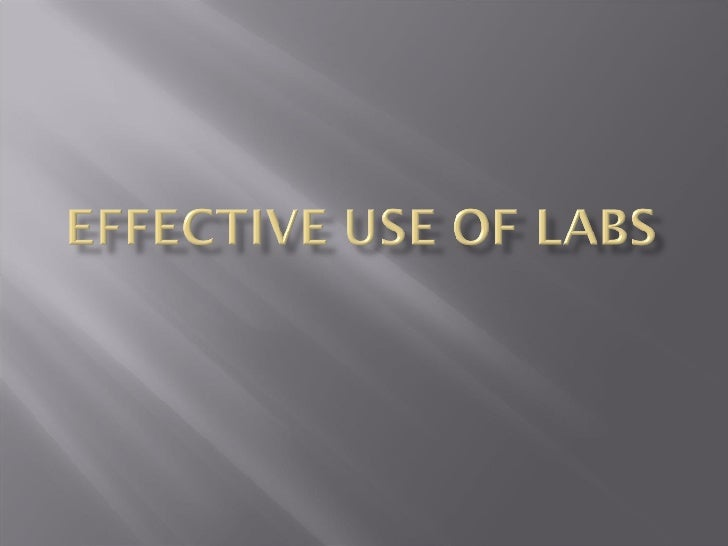 Effective use of labs
