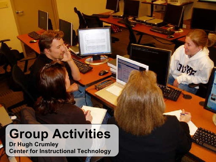Group Activities Dr Hugh Crumley Center for Instructional Technology