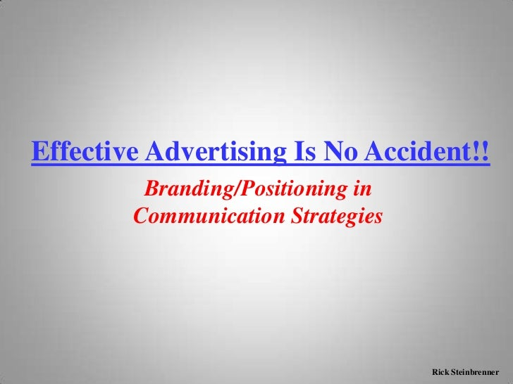Effective Advertising Is No Accident!!         Branding/Positioning in        Communication Strategies                    ...