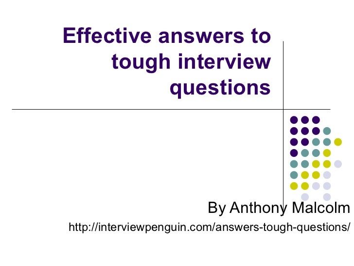 Effective answers to tough interview questions