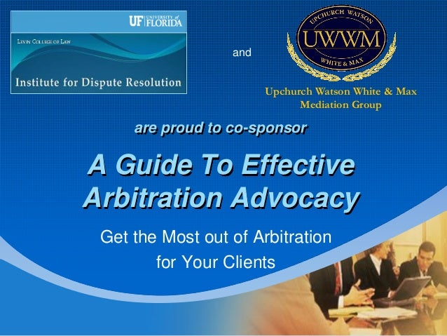CompanyLOGOA Guide To EffectiveArbitration AdvocacyGet the Most out of Arbitrationfor Your Clientsare proud to co-sponsorU...