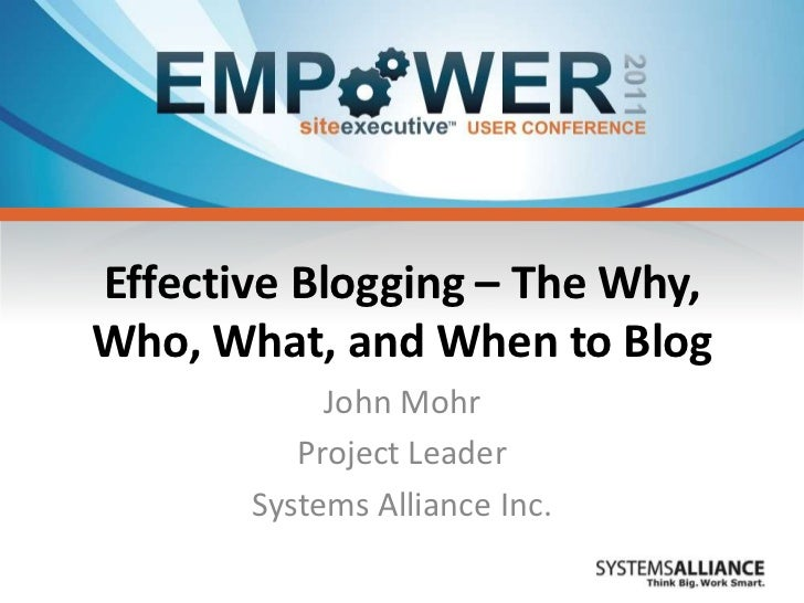 Effective Blogging – The Why,Who, What, and When to Blog            John Mohr          Project Leader       Systems Allian...