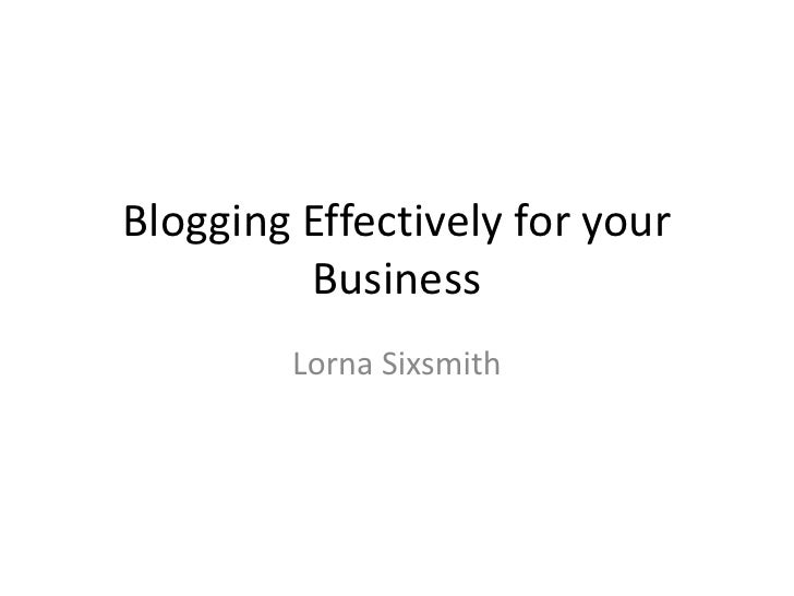 Blogging Effectively for your         Business        Lorna Sixsmith