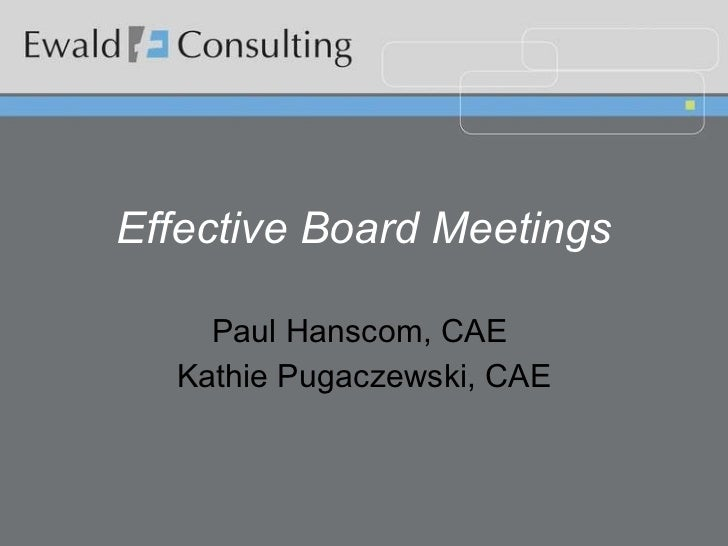 Effective Board Meetings Paul Hanscom, CAE  Kathie Pugaczewski, CAE