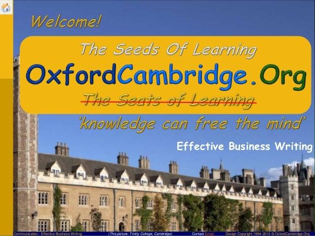 Effective Business WritingCommunication - Effective Business Writing   (This picture: Trinity College, Cambridge)     Cont...