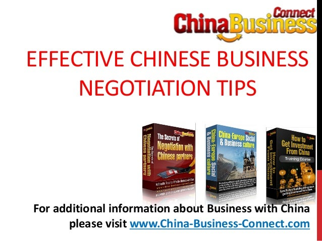 EFFECTIVE CHINESE BUSINESSNEGOTIATION TIPSFor additional information about Business with Chinaplease visit www.China-Busin...