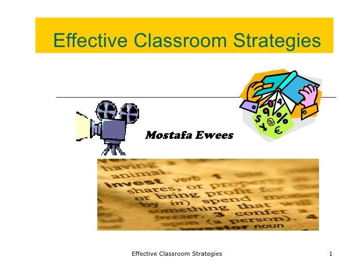 Effective Classroom Strategies Effective Classroom Strategies Mostafa Ewees