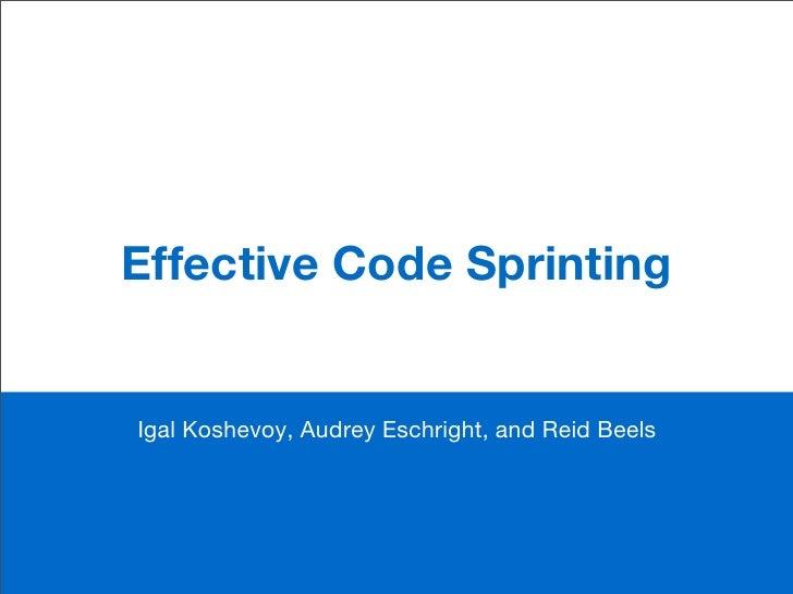 Effective Code Sprinting   Igal Koshevoy, Audrey Eschright, and Reid Beels