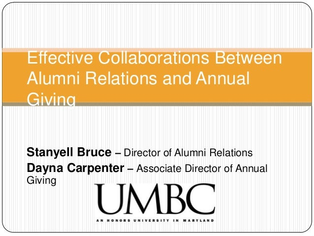 Effective Collaborations Between Alumni Relations and Annual Giving Stanyell Bruce – Director of Alumni Relations Dayna Ca...