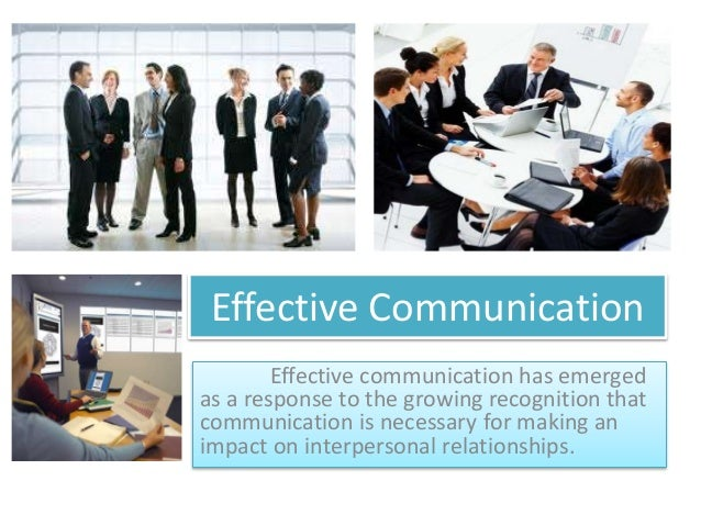 Effective Communication Effective communication has emerged as a response to the growing recognition that communication is...
