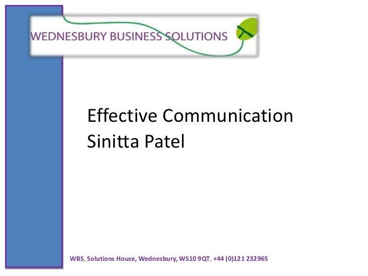 Effective Communication<br />Sinitta Patel<br />WBS, Solutions House, Wednesbury, WS10 9QT, +44 (0)121 232965<br />