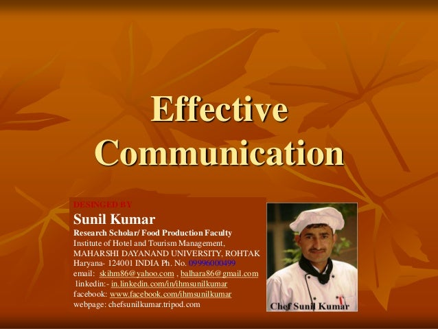Effective Communication DESINGED BY Sunil Kumar Research Scholar/ Food Production Faculty Institute of Hotel and Tourism M...