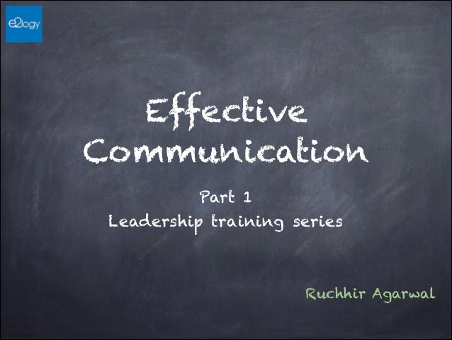 Effective Communication Part 1 Leadership training series Ruchhir Agarwal