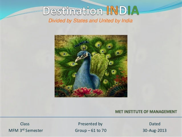 Class Presented by Dated MFM 3rd Semester Group – 61 to 70 30-Aug-2013 Divided by States and United by India