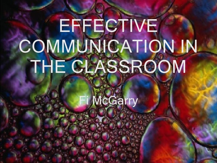 EFFECTIVE COMMUNICATION IN THE CLASSROOM Fi McGarry